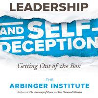 Leadership and Self-Deception - The Arbinger Institute