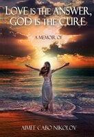 Love is the Answer, God is the Cure: A Memoir - Aimee Cabo Nikolov