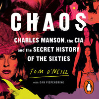 Chaos: Charles Manson, the CIA and the Secret History of the Sixties - Tom O'Neill,Dan Piepenbring