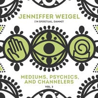 Mediums, Psychics, and Channelers, Vol. 2 - Jenniffer Weigel