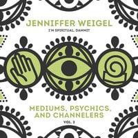 Mediums, Psychics, and Channelers, Vol. 2 - Jenniffer Weigel