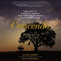 Crescendo: The Story of a Musical Genius Who Forever Changed A Southern Town - Julie Cantrell,Allen Cheney