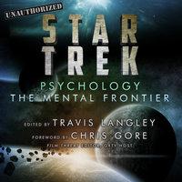 Star Trek Psychology: The Mental Frontier - Chris Gore,Travis Langley