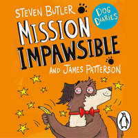 Dog Diaries: Mission Impawsible - James Patterson,Steven Butler