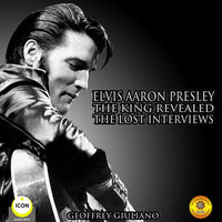 Elvis Aaron Presley: The King Revealed - The Lost Interviews - Geoffrey Giuliano
