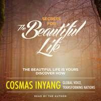 Secrets for the Beautiful Life - Cosmas Inyang