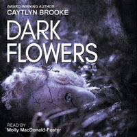 Dark Flowers - Caytlyn Brooke