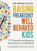 Raising Freakishly Well-Behaved Kids: 20 Principles for Becoming the Parent your Child Needs - Jodi Ann Mullen