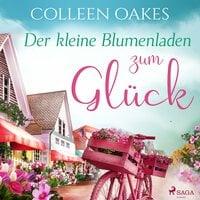 Der kleine Blumenladen zum Glück - Colleen Oakes