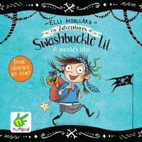 The Adventures of Swashbuckle Lil: The Secret Pirate & The Jewel Thief - Elli Woollard