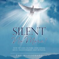 Silent No More! – How to gain victory over sexual abuse, abandonment and betrayal - The Missionary