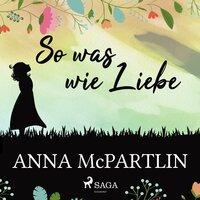 So was wie Liebe - Anna McPartlin