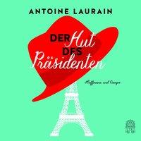 Der Hut des Präsidenten - Antoine Laurain