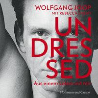 Undressed: Aus einem Leben mit mir - Wolfgang Joop,Rebecca Casati