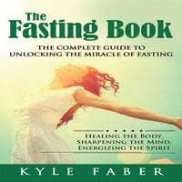 The Fasting Book: The Complete Guide to Unlocking the Miracle of Fasting - Kyle Faber