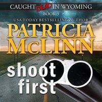 Shoot First - Patricia Mclinn