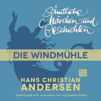 H.C. Andersen - Sämtliche Märchen und Geschichten: Die Windmühle - Hans Christian Andersen
