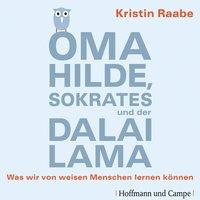 Oma Hilde, Sokrates und der Dalai Lama: Was wir von weisen Menschen lernen können - Kristin Raabe