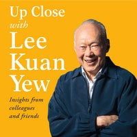 Up Close with Lee Kuan Yew - Insights from colleagues and friends - Various, Various Authors