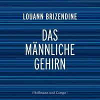 Das männliche Gehirn - Louann Brizendine