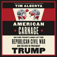 American Carnage - Tim Alberta