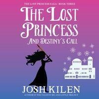 The Lost Princess and Destiny's Call - Josh Kilen