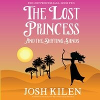 The Lost Princess and The Shifting Sands - Josh Kilen