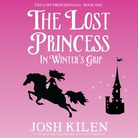 The Lost Princess in Winter's Grip - Josh Kilen