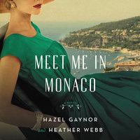 Meet Me in Monaco - Hazel Gaynor, Heather Webb