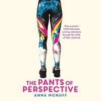 The Pants of Perspective: One woman's 3,000 kilometre running adventure through the wilds of New Zealand - Anna McNuff