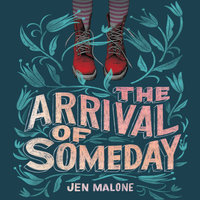The Arrival of Someday - Jen Malone