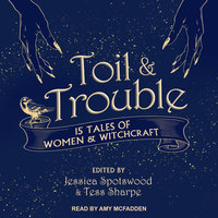 Toil & Trouble: 15 Tales of Women & Witchcraft - Jessica Spotswood,Tess Sharpe