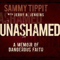 Unashamed: A Memoir of Dangerous Faith - Jerry B. Jenkins, Sammy Tippit