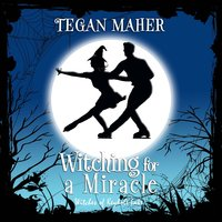 Witching for a Miracle - Tegan Maher