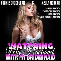 Watching My Husband With My Own Bridesmaid!: Cuckqueans 6 (Lesbian Erotica Threesome Erotica BDSM Erotica Female Cuckold Erotica) - Connie Cuckquean