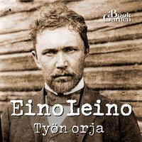 Työn orja - Eino Leino