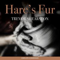 Hare's Fur - Trevor Shearston