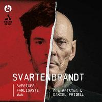 Svartenbrandt : Sveriges farligaste man - Ola Brising,Daniel Fridell