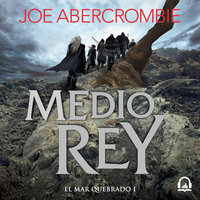 Medio rey (El mar Quebrado 1) - Joe Abercrombie