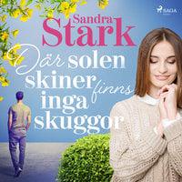 Där solen skiner finns inga skuggor - Sandra Stark