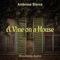 A Vine on a House - Ambrose Bierce