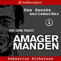 Den danske seriemorder episode 1 - Amagermanden - Sebastian Richelsen