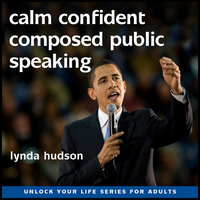 Calm, Confident and Composed Public Speaking - Lynda Hudson