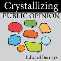 Crystallizing Public Opinion - Edward Bernays