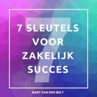 De 7 sleutels voor zakelijk succes - Bart van den Belt