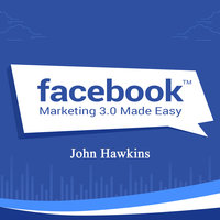 Facebook Marketing 3.0 Made Easy - John Hawkins