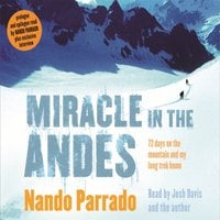 Miracle In The Andes: 72 Days on the Mountain and My Long Trek Home - Nando Parrado