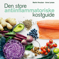 Den store anti-inflammatoriske kostguide - Anne Larsen, Martin Kreutzer