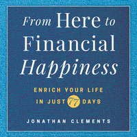 From Here to Financial Happiness: Enrich Your Life in Just 77 Days - Jonathan Clements