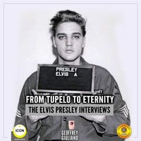 From Tupelo to Eternity– The Elvis Presley Interviews - Geoffrey Giuliano